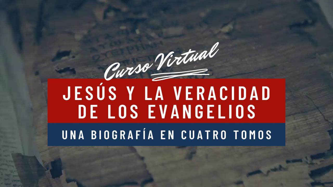 Jesús y la Veracidad de los Evangelios